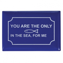 Imán Placa You Are the Only Fish In the Sea, For Me